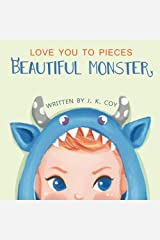 Love You to Pieces Beautiful Monster: An emotional love story for parents and their sweet monsters (Big Heart, Little Laughs Book 1) Kindle Edition