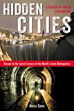 Hidden Cities: Travels to the Secret Corners of the World's Great Metropolises: a Memoir of Urban Exploration