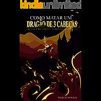Como Matar Um Dragão De 3 Cabeças: Uma Fábula Moderna Sobre Alcançar Metas Ambiciosas