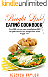 Bright Line Eating Cookbook: Over 200 Proven, Easy & Delicious BLE Recipes for Effective Weight Loss and a Happy Life!