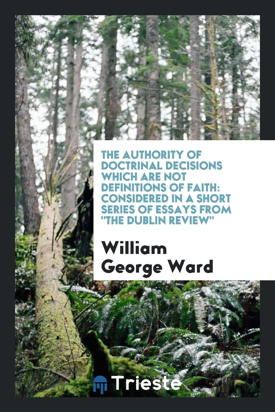 """The Authority of Doctrinal Decisions which are Not Definitions of Faith: Considered in a Short Series of Essays from """"The Dublin Review"""" pdf"""