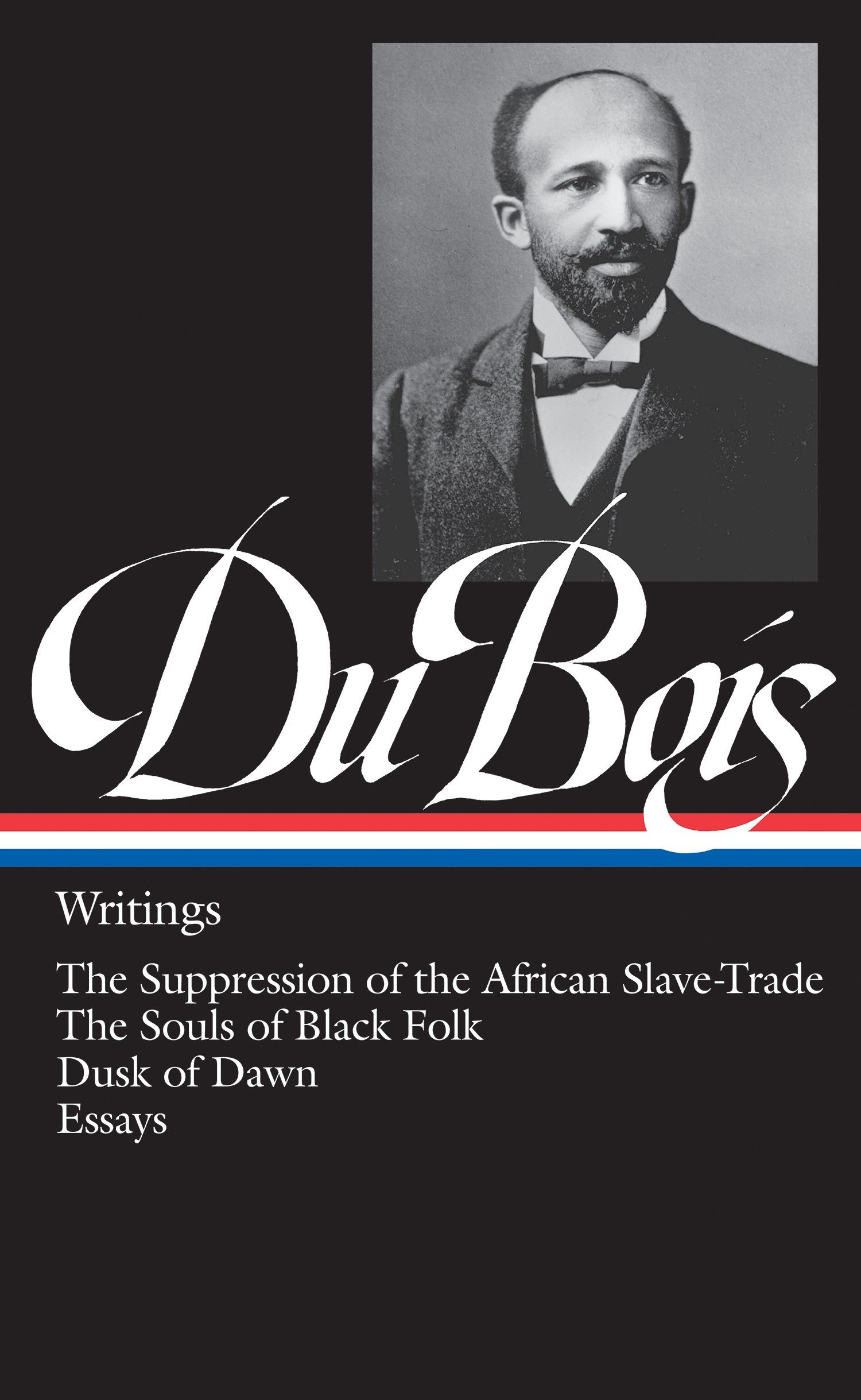 W.E.B. Du Bois : Writings : The Suppression of the African Slave-Trade / The  Souls of Black Folk / Dusk of Dawn / Essays and Articles (Library of  America): ...