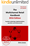 The Multichannel Retail Handbook 2016 Edition - Volume 2: Operation and Enhancement: A Guide to Planning, Implementation, Operation and Enhancement (English Edition)