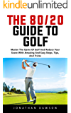 The 80/20 Guide To Golf: Master The Game Of Golf And Reduce Your Score With Amazing And Easy Steps, Tips, And Tricks! (English Edition)