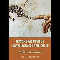 N'ayons pas peur de l'Intelligence Artificielle (Les Grandes Idées t. 2) (French Edition)