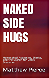 Naked Side Hugs: Homeschool Assassins, Sharks, and the Search for Jesus' Drummer