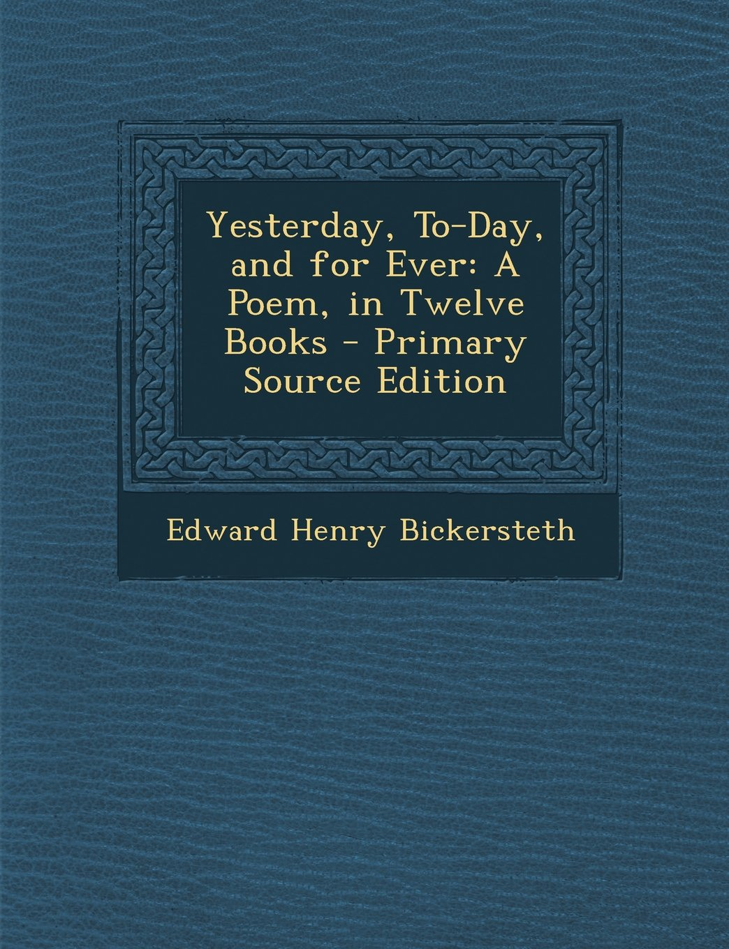 Yesterday, To-Day, and for Ever: A Poem, in Twelve Books ebook