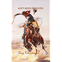 Ain't Been Forgiven: a tale of the west (English Edition)