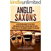Anglo-Saxons: A Captivating Guide to the People Who Inhabited Great Britain from the Early Middle Ages to the Norman Conquest of England (English Edition)
