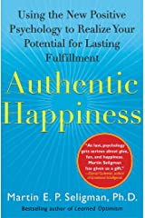 Authentic Happiness: Using the New Positive Psychology to Realize Your Potential for Lasting Fulfillment Kindle Edition