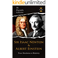 SIR ISAAC NEWTON & ALBERT EINSTEIN: From Absolutism to Relativity. The Biography Collection. Biographies, Facts & Quotes