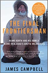 The Final Frontiersman: Heimo Korth and His Family, Alone in Alaska's Arctic Wilderness Kindle Edition