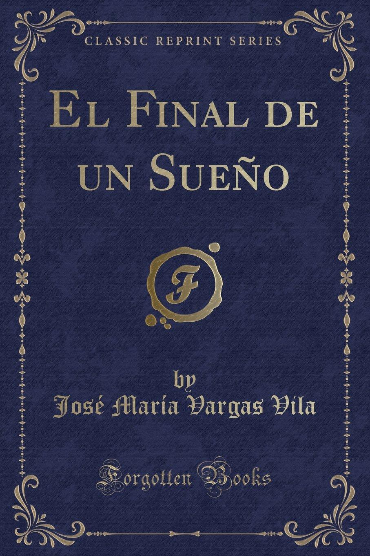 El Final de un Sueño (Classic Reprint) (Spanish Edition ...