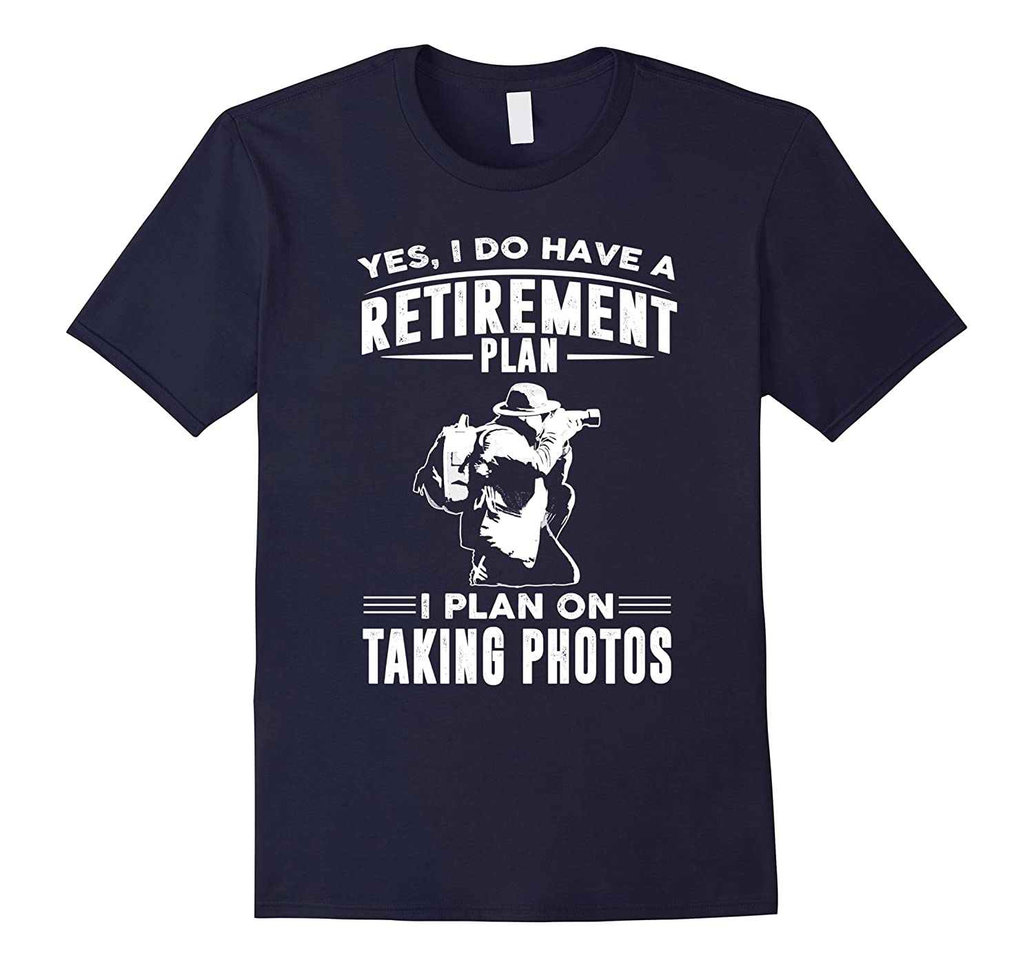 Yes I Do Have a Retirement Plan I Plan On Taking Photos-TH