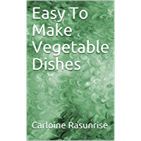 Easy To Make Vegetable Dishes (English Edition)