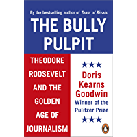 The Bully Pulpit: Theodore Roosevelt and the Golden Age of Journalism