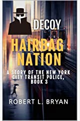Hairbag Nation: A Story of the New York City Transit Police: Book3: Decoy Kindle Edition