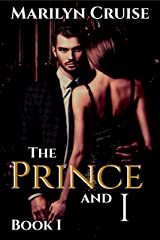 The Prince and I: Book 1 in the 4-part series (A Scandalous Royal Love Story) Kindle Edition