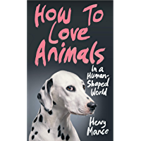 How to Love Animals: In a Human-Shaped World (English Edition)