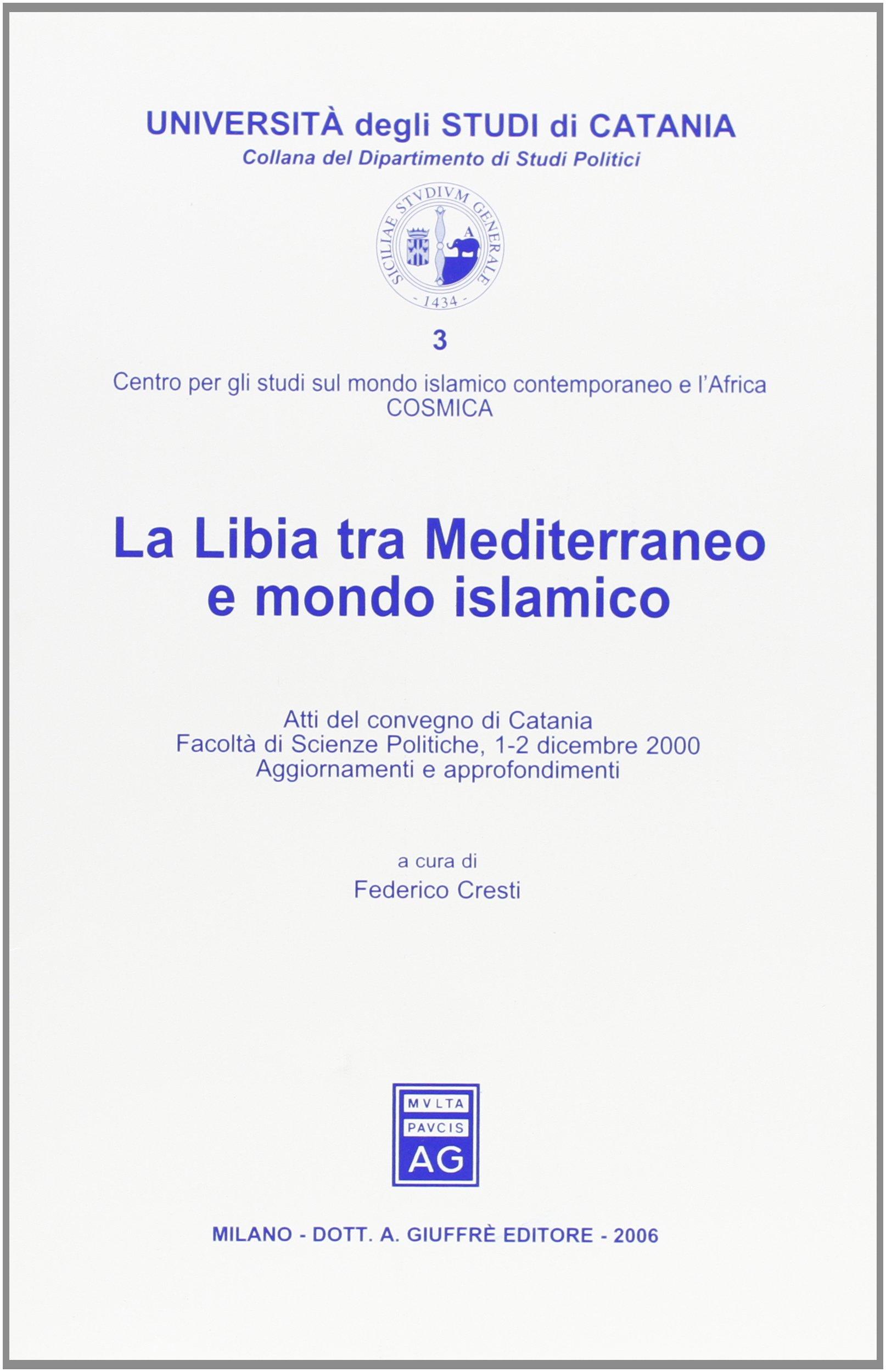 La Libia tra Mediterraneo e mondo islamico. Atti del Convegno (Catania, 1-2 dicembre 2000) (Univ.Catania-Dip. di studi politici)