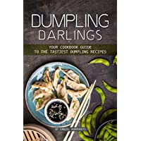 Dumpling Darlings: Your Cookbook Guide to the Tastiest Dumpling Recipes