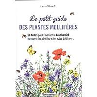 Le petit guide des plantes mellifères : 90 fiches pour favoriser la biodiversité et nourrir les abeilles et insectes buttineurs