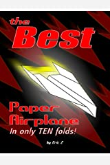 The Best Paper Airplane: In Only Ten Folds! (Kids Books Ages 9-12) Kindle Edition