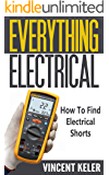 Everything Electrical: How To Find Electrical Shorts (Revised Edition (5/18/2017) (English Edition)