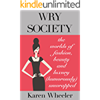 Wry Society: The Worlds of Fashion, Beauty and Luxury Unwrapped