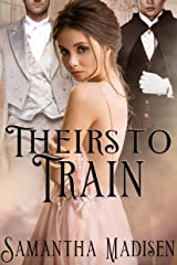 Theirs to Train: A Victorian Menage Romance Kindle Edition