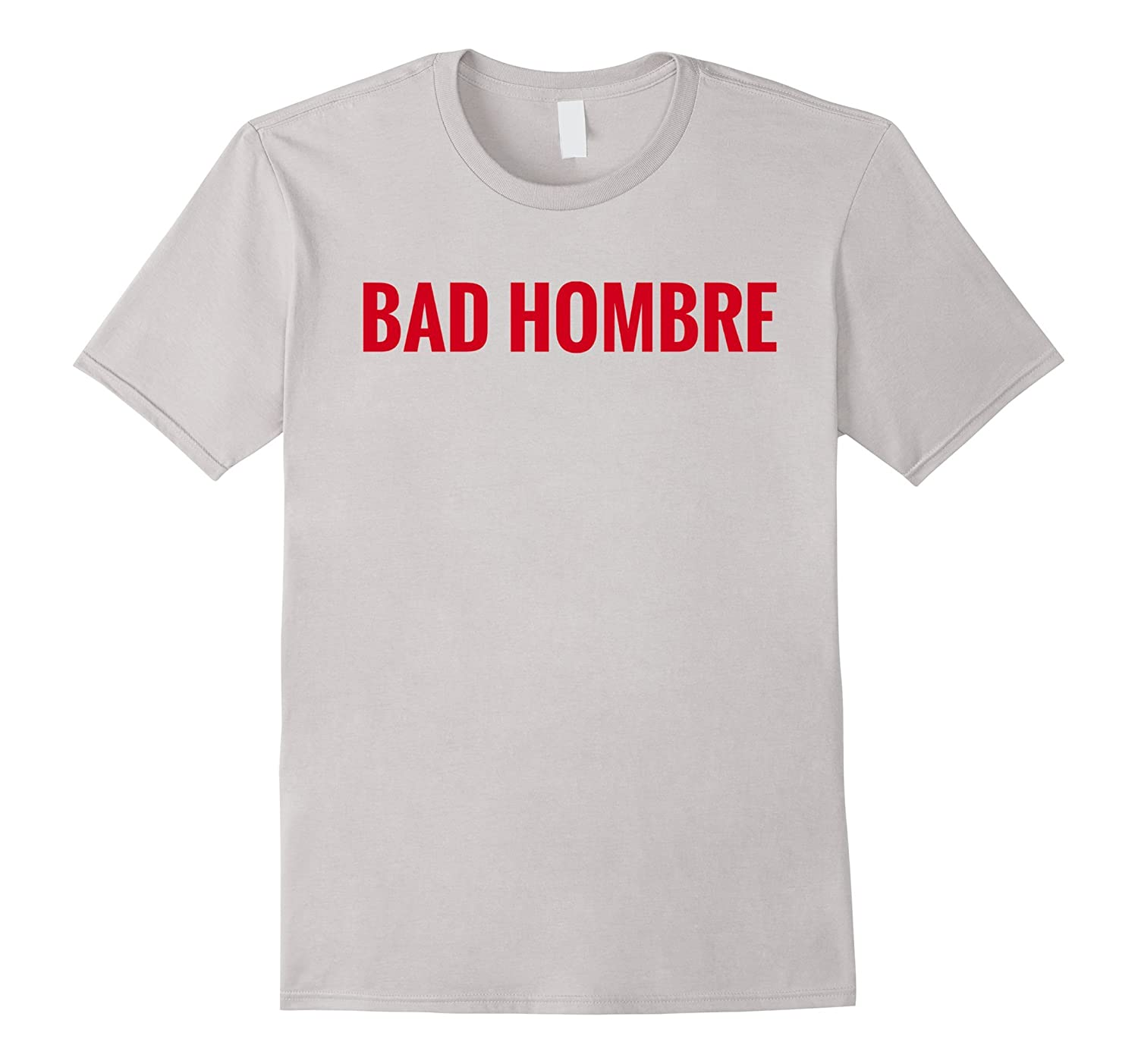 Bad Hombre Shirt Anti-Trump TShirt Red White Grey Men Women-CD