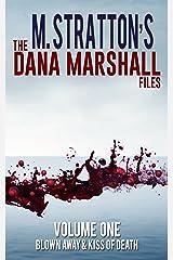 The Dana Marshall Files: Blown Away & Kiss Of Death Kindle Edition