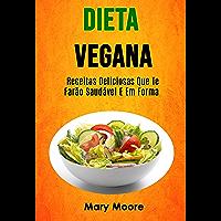 Dieta Vegana - Receitas Deliciosas Que Te Farão Saudável E Em Forma