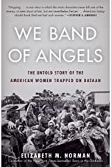 We Band of Angels: The Untold Story of the American Women Trapped on Bataan Kindle Edition