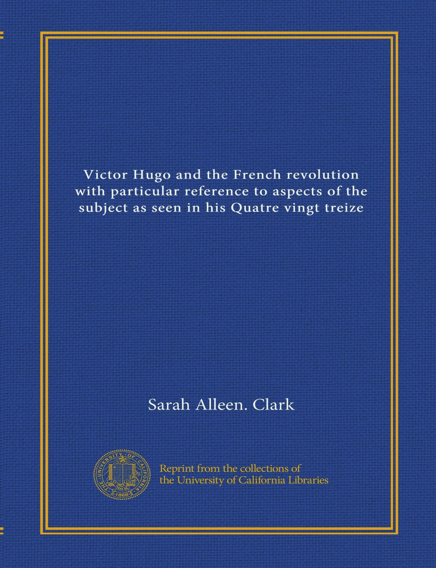 Victor Hugo and the French revolution with particular reference to aspects of the subject as seen in his Quatre vingt treize (Vol-1) PDF
