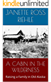 A CABIN IN THE WILDERNESS: Raising a Family in Old Alaska (Growing Up Wild Book 2)