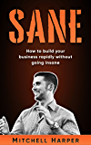 SANE: How to Build Your Business Rapidly Without Going Insane