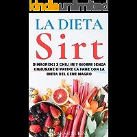 LA DIETA SIRT: Dimagrisci 3 chili in 7 giorni senza digiunare o patire la fame con la dieta del gene magro