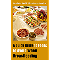 A Quick Guide to Foods to Avoid When Breastfeeding: Foods to Avoid When Breastfeeding (English Edition)