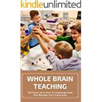 Whole Brain Teaching: 122 Great Activities To Challenge Kids And Manage Your Classroom: Whole Brain Teaching Strategies