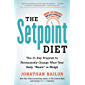 "The Setpoint Diet: The 21-Day Program to Permanently Change What Your Body ""Wants"" to Weigh"