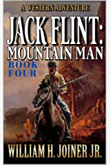 Jack Flint: Mountain Man: A Frontier Mountain Man Novel (A Jack Flint Mountain Man Western Book 4) Kindle Edition