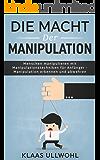 Die Macht der Manipulation: Menschen manipulieren mit Manipulationstechniken für Anfänger - Manipulation erkennen und abwehren.