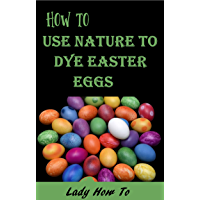 How to Color Easter Eggs Using Natual Dyes: Eggs-periment With Your Kids! (Lady How To)