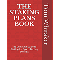 The Staking Plans Book The Complete Guide to Staking for Sports Betting Systems: Money Management Methods to Make More Profit from Winning Strategies with ... Research Methodology (English Edition)