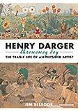 Henry Darger, Throwaway Boy: The Tragic Life of an Outsider Artist