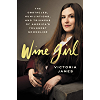 Wine Girl: The Obstacles, Humiliations, and Triumphs of America's Youngest Sommelier (English Edition)