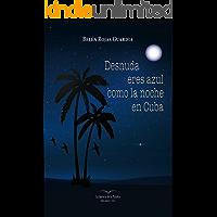 Desnuda eres azul como la noche en Cuba (1) (Spanish Edition)