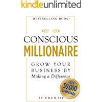 Conscious Millionaire: Grow Your Business by Making a Difference (English Edition)