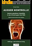 AUSSER KONTROLLE: Geheim gehaltene Todesfälle in den Grenztruppen der DDR – Tödliche Vorkommnisse unter Soldaten (German Edition)